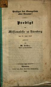 Prediget das Evangelium aller Creatur!: Predigt am Missionsfeste zu Nürnberg den 17. Juni 1847