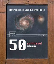 50 Schl  sselideen Astronomie und Kosmologie PDF