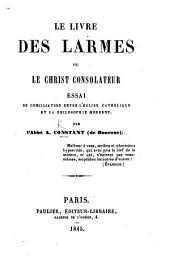 Le Livre des larmes, ou le Christ consolateur. Essai de conciliation entre l'Église catholique et la philosophie moderne