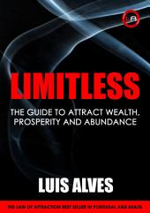 Limitless: The Guide To Attract Wealth, Prosperity and Abundance [Law Of Attraction]