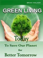 Green Living Today: To Save Our Planet for Better Tomorrow