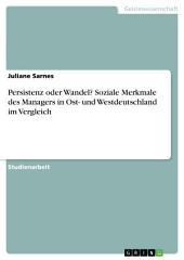 Persistenz oder Wandel? Soziale Merkmale des Managers in Ost- und Westdeutschland im Vergleich