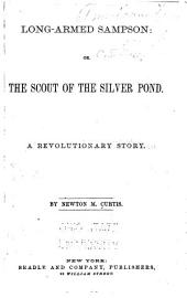 Long-armed Sampson: Or, The Scout of the Silver Pond. A Revolutionary Story
