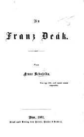 An Franz Deák. [A political pamphlet occasioned by one of Deák's speeches in the Hungarian Diet.]
