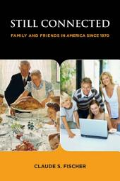 Still Connected: Family and Friends in America Since 1970
