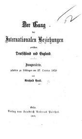Der Gang der internationalen Beziehungen zwischen Deutschland und England. Inauguralrede, etc