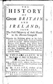 "The History of Great Britain and Ireland; from the First Discovery of These Islands to the Norman Conquest ... The Second Edition [of ""Historical Collections,"" Etc.]. With a Preface Wherein the Partiality of Mons. Rapin, and Some Other Republican Historians is Demonstrated"
