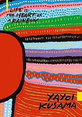 Yayoi Kusama  Life is the Heart of A Rainbow PDF