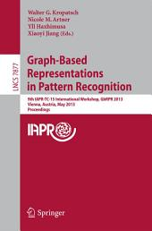 Graph-Based Representations in Pattern Recognition: 9th IAPR-TC-15 International Workshop, GbRPR 2013, Vienna, Austria, May 15-17, 2013, Proceedings