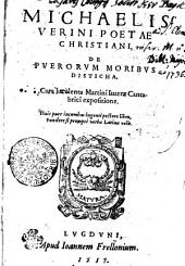 MICHAELIS VERINI POETAE CHRISTIANI, DE PVERORVM MORIBVS DISTICHA: Cum luculenta