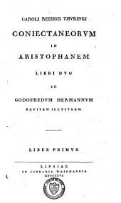 Conjectaneorum in Aristophanem libri duo: liber primus