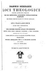 Locorum theologicorum ... tomus primus (-nonus). Opus novem tomis comprehensum curavit, indices generales post G.H. Mullerum adauctos ac vitam I. Gerhardi adjecit E. Preuss