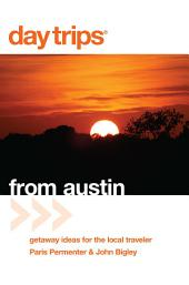Day Trips® from Austin: Getaway Ideas for the Local Traveler, Edition 6