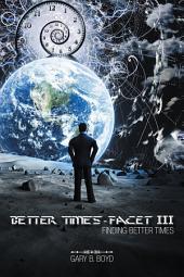 Better Times - Facet Iii: Finding Better Times