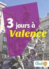 3 jours à Valence: Un guide touristique avec des cartes, des bons plans et les itinéraires indispensables