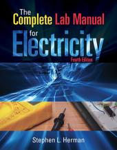 The Complete Lab Manual for Electricity: Edition 4