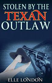 Stolen By The Texan Outlaw: Historical Western Romance