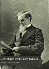 Life on the Circuit with Lincoln: With Sketches of Generals Grant, Sherman and McClellan, Judge Davis, Leonard Swett, and Other Contemporaries