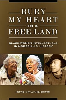 Bury My Heart in a Free Land  Black Women Intellectuals in Modern U S  History PDF