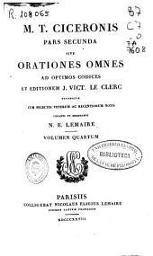 M. T. Ciceronis pars secunda sive Orationes omnes ad optimos codices et editionem J. Vict. Leclerc recensitae: Volume4