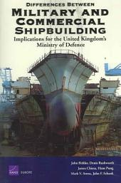 Differences Between Military and Commercial Shipbuilding: Applications for the United Kingdom's Ministry of Defence