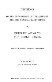 Decisions of the Department of the Interior and the General Land Office in Cases Relating to the Public Lands: Volume 35