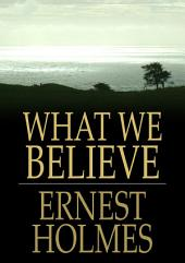 What We Believe: The Essence of Science of Mind