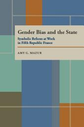 Gender Bias and the State: Symbolic Reform at Work in Fifth Republic France