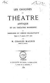 Les origines du théâtre antique et du théâtre moderne, ou, Histoire du génie dramatique depuis le 1er jusqu'au XVIe siècle
