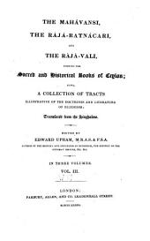 The Mahávansi, the Rájá-ratnácari, and the Rájá-vali: forming the sacred and historical books of Ceylon; also, a collection of tracts illustrative of the doctrines and literature of Buddhism