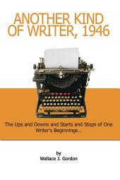Another Kind of Writer, 1946: The Ups and Downs and Starts and Stops of One Writer's Beginnings . . .