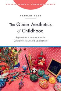 The Queer Aesthetics of Childhood PDF