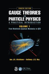 Gauge Theories in Particle Physics: A Practical Introduction, Volume 1: From Relativistic Quantum Mechanics to QED, Fourth Edition, Volume 1, Edition 4