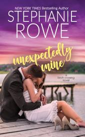 Unexpectedly Mine (A Birch Crossing Novel)