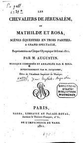 Les chevaliers de Jérusalem, ou Mathilde et Rosa: scènes équestres en trois parties, à grand spectacle
