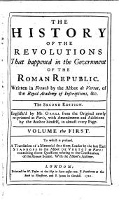 The History of the Revolutions that Happened in the Government of the Roman Republic. Written in French by the Abbot de Vertot, ... . The Second Edition. English'd by Mr. Ozell from the Original Newly Re-printed at Paris, with Amendments and Additions by the Author Himself, in Amost Every Page. ...