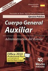 Cuerpo General Auxiliar. Administración del Estado. Ejercicio Práctico. Procesador de Textos, Hoja de Cálculo y Ortografía