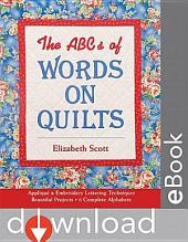The ABCs of Words on Quilts: Applique & Embroidery - Lettering Techniques - Beautiful Projects - 6 Complete Alphabets