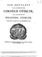 Ter bruyloft van monsieur Cornelis Oterlyk, en juffrouw Hilgonda Oterlyk. In den echt vereenigt den 17 van herfstmaand, 1719: Volume 1