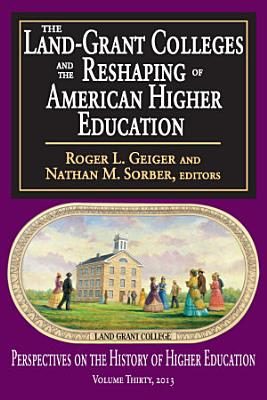 The Land Grant Colleges and the Reshaping of American Higher Education