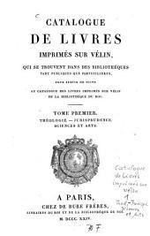 Catalogue des livres imprimés sur velin qui se trouvent dans des bibliothèques tant publiques que particulières: pour servir de suite au catalogue de la bibliothèque du Roi, Volume1