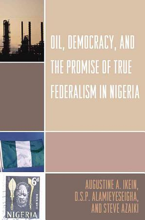 Oil  Democracy  and the Promise of True Federalism in Nigeria PDF