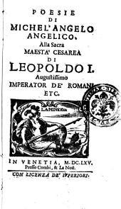 Poesie di Michel'Angelo Angelico. Alla sacra maesta cesarea di Leopoldo 1. augustissimo imperator de' romani etc
