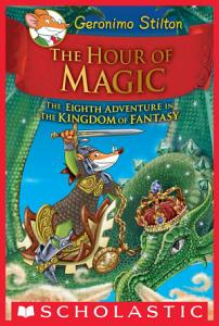 The Hour of Magic  Geronimo Stilton and the Kingdom of Fantasy  8  Book
