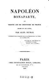 Napoleon Bonaparte, ou trente ans de l'histoire de France, drame en 6 actes