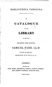 Bibliotheca Parriana: Catalogue of the Library of the Late Reverend and Learned Samuel Parr
