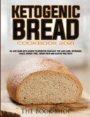 KETOGENIC BREAD COOKBOOK 2021