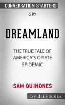 Dreamland--The True Tale of America's Opiate Epidemic by Sam Quinones Conversation Starters