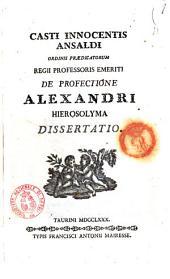 Casti Innocentis Ansaldi ordinis praedicatorum regii professoris emeriti De profectione Alexandri Hierosolyma dissertatio