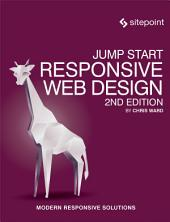 Jump Start Responsive Web Design: Modern Responsive Solutions, Edition 2